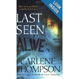 Last Seen Alive: Carlene Thompson: 9780312937317: Books