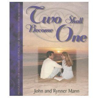 Two Shall Become One: Preparation for Engaged Couples and Refreshment for Marriage: John Mann, Rynner Mann: 9780970021847: Books