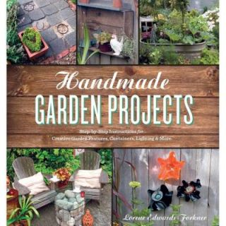 Handmade Garden Projects: Step By Step Instructions for Creative Garden Features, Containers, Lighting & More 9781604691856   Mobile
