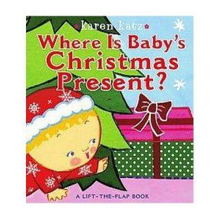 Where Is Babys Christmas Present? ( Karen Katz Lift the Flap Books