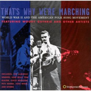 Thats Why Were Marching: WWII and the American Folk Song Movement