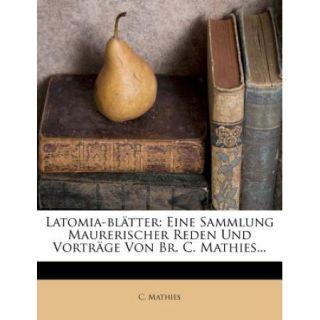 Latomia Blatter: Eine Sammlung Maurerischer Reden Und Vortrage Von Br. C. Mathies
