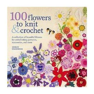 100 Flowers to Knit & Crochet (Original) (Paperback)