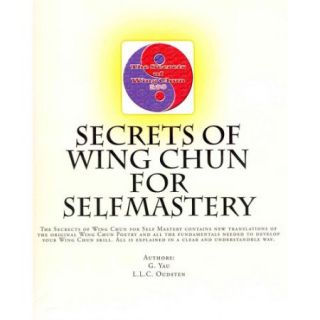 Secrets of Wing Chun for Selfmastery: The Secrects of Wing Chun for Self Mastery contains new translations of the original Wing Chun Poetry and all the fundamentals needed to develop your
