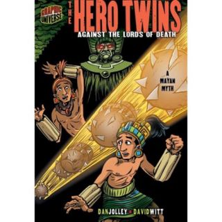 The Hero Twins: Against the Lords of Death: a Mayan Myth