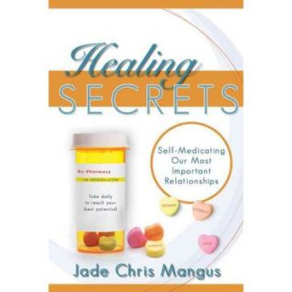 Healing Secrets: Self Medicating Our Most Important Relationships