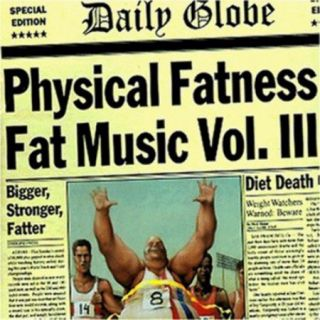 Physical Fatness: Fat Music Vol.3