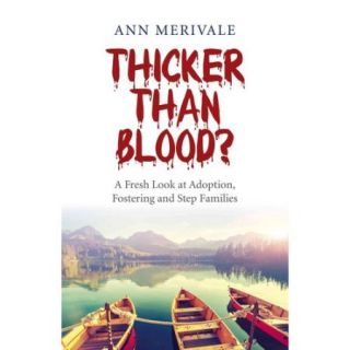 Thicker Than Blood?: A Fresh Look at Adoption, Fostering and Step Families