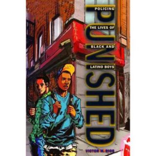 Punished: Policing the Lives of Black and Latino Boys