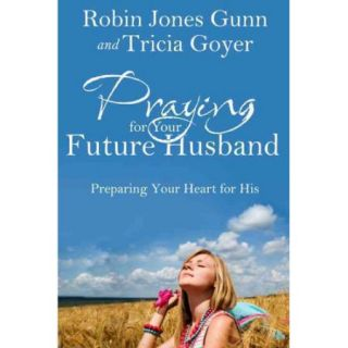 for Your Future Husband: Preparing Your Heart for His